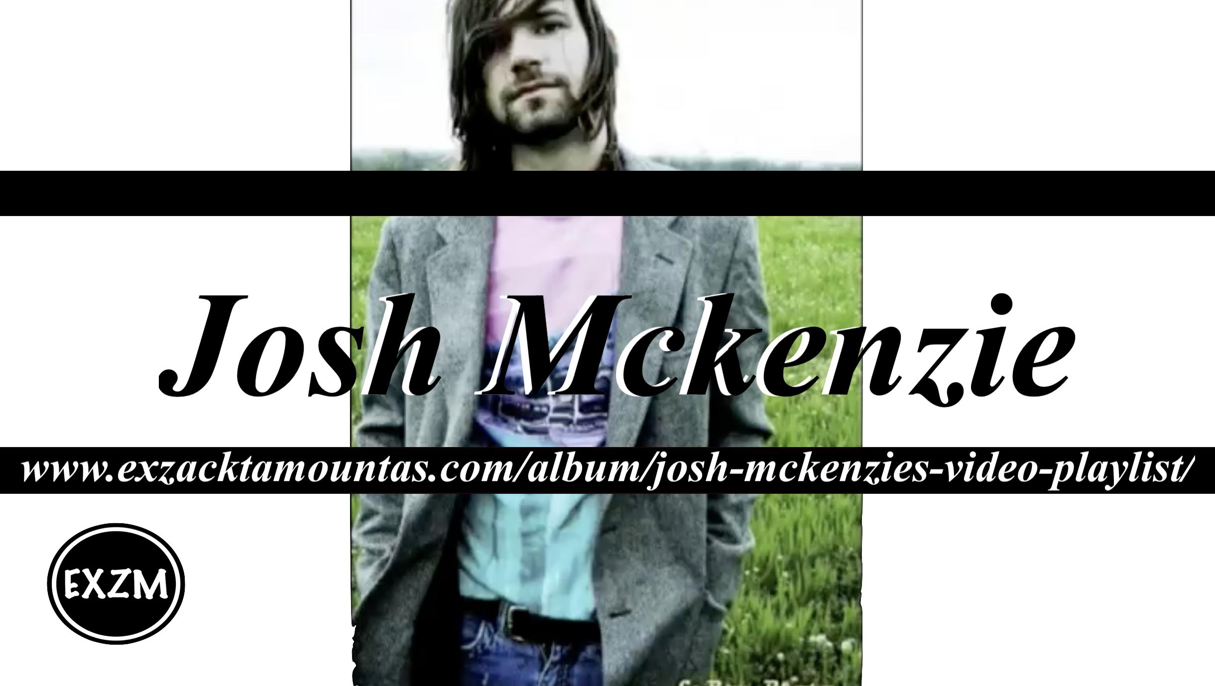 Josh Mckenzie Video Playlist EXZM 10 2 2019