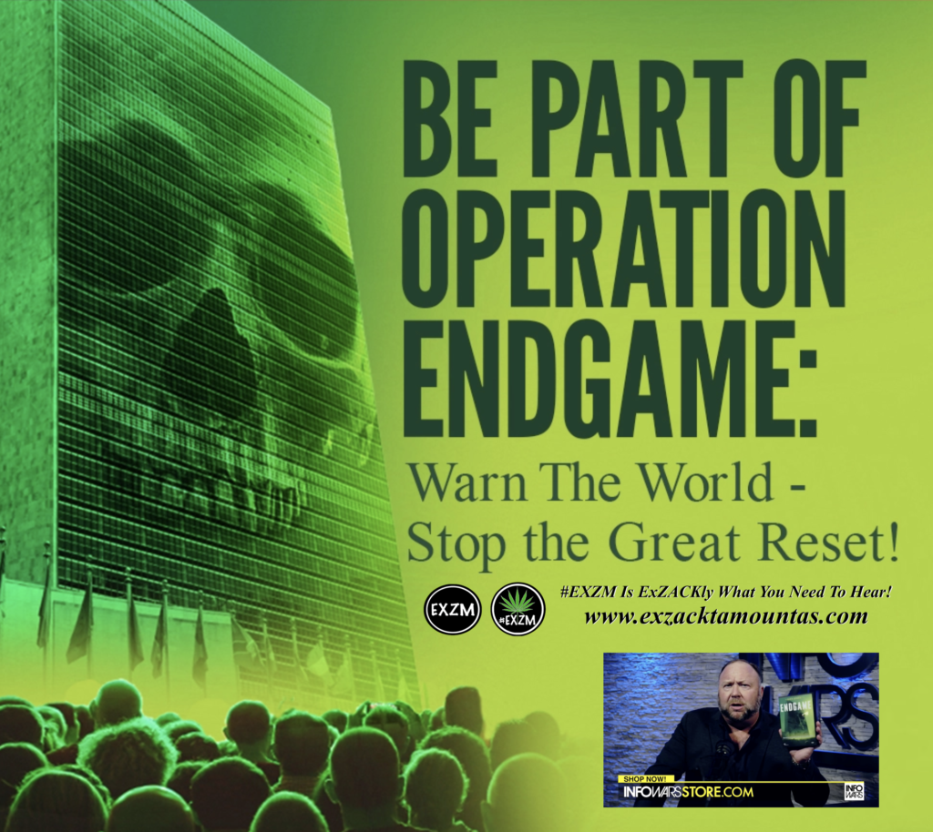 Alex Jones Operation Endgame World Great Reset EXZM Zack Mount May 8th 2021 copy