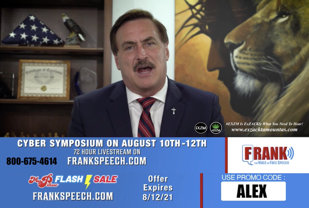 Mike Lindell Cyber Symposium August 10th, 11th, 12th 2021 Proves Election Fraud Frank Speech EXZM Zack Mount July 30th 2021