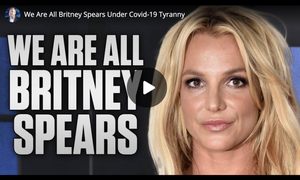 We Are All Britney Spears Under Covid19 Tyranny EXZM Zack Mount July 5th 2021