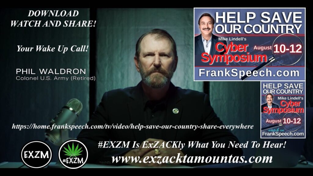 Mike Lindell Cyber Symposium Your Wake Up Call Phil Waldron Colonel US Army Retired LindellTV EXZM Zack Mount August 10th 2021 360 OFFICIAL