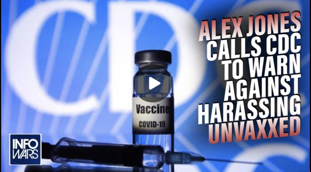 Alex Jones Calls CDC Op to Warn Them Against Illegally Harassing Unvaccinated Americans EXZM Zack Mount September 30th 2021